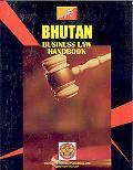 Bhutan Business Law Handbook (World Business Information Catalog)
