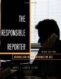 The Responsible Reporter: Journalism in the Information Age Third Edition