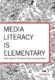 Critical Media Is Elementary: Teaching Youth to Critically Read and Create Media