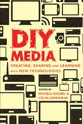 DIY Media: Creating, Sharing and Learning with New Technologies (New Literacies and Digital ...