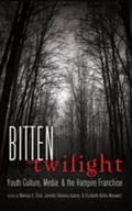 Bitten by Twilight : Youth Culture, Media, and the Vampire Franchise