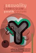 The Sexuality Curriculum and Youth Culture (Counterpoints: Studies in the Postmodern Theory ...