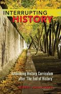 Interrupting History : Rethinking History Curriculum after 'the End of History'
