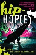Hip-Hop(E) : The Cultural Practice and Critical Pedagogy of International Hip-Hop