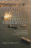 Shifting Tides in Global Higher Education : Agency, Autonomy, and Governance in the Global N...