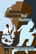 Authentic Blackness/ Real Blackness : Essays on the Meaning of Blackness in Literature and C...