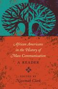 African Americans in the History of Mass Communication : A Reader