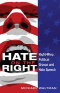 Hate on the Right : Right Wing Political Groups and Hate Speech