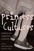 Princess Cultures : Mediating Girls, Imaginations and Identities