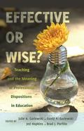Effective or Wise? : Teaching and the Meaning of Professional Dispositions in Education
