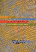 Power, Teaching, and Teacher Education : Confronting Injustice with Critical Research and Ac...