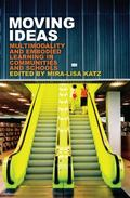 Moving Ideas : Multimodality and Embodied Learning in Communities and Schools