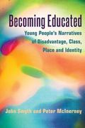 Becoming Educated : Young People's Narratives of Disadvantage, Class, Place, and Identity