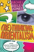 (Re)thinking Orientalism : Using Graphic Narratives to Teach Critical Visual Literacy