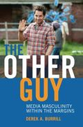 Other Guy : Media Masculinity Within the Margins