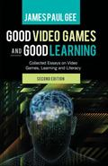 Good Video Games and Good Learning: Collected Essays on Video Games, Learning and Literacy<B...