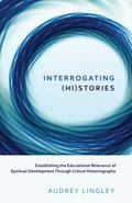Interrogating (Hi)stories : Establishing the Educational Relevance of Spiritual Development ...
