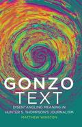 Gonzo Text : Disentangling Meaning in Hunter S. Thompson's Journalism
