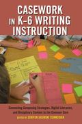 Casework in K-6 Writing Instruction : Connecting Composing Strategies, Digital Literacies, a...