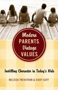 Modern Parents, Vintage Values : Instilling Character in Today's Kids