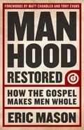 Manhood Restored : How the Gospel Makes Men Whole