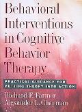 Behavioral Interventions in Cognitive Behavior Therapy Practical Guidance for Putting Theory...