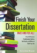 Finish Your Dissertation Once and for All!: How to Overcome Psychological Barriers, Get Resu...