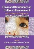 Chaos and Its Influence on Children's Development: An Ecological Perspective (Decade of Beha...
