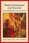Human Aggression and Violence : Causes, Manifestations, and Consequences