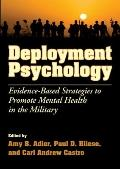 Deployment Psychology : Evidence-Based Strategies to Promote Mental Health in the Military