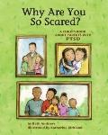 Why Are You So Scared? : A Child's Book about Parents with PTSD