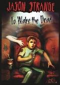To Wake the Dead (Jason Strange)