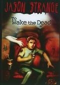 To Wake the Dead (Jason Strange)