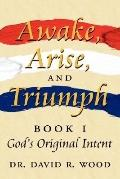 Awake, Arise, and Triumph: Book 1 - God's Original Intent