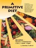 A Primitive Diet: A Book of Recipes free from Wheat/Gluten Dairy Products Yeast and Sugar: F...