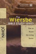 Wiersbe Bible Study Series: John : Get to Know the Living Savior