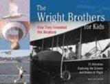 The Wright Brothers for Kids: How They Invented the Airplane : 21 Activities Exploring the S...