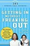 Getting in Without Freaking Out: The Official College Handbook for Overwhelmed Parents