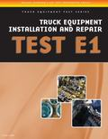 ASE Test Preparation - Truck Equipment Test Series: Truck Equipment Installation and Repair, E1