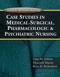 Clinical Decision Making Case Studies in Med Surge, Pharmacology and Psychi