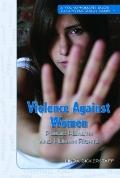 Violence Against Women: Public Health and Human Rights (A Young Woman's Guide to Contemporar...