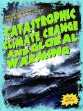 Catastrophic Climate Change and Global Warming (Doomsday Scenarios: Separating Fact from Fic...