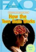 Frequently Asked Questions About How the Teen Brain Works (Faq: Teen Life)
