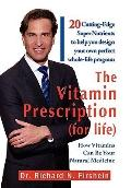 Vitamin Prescription (for Life) : 20 Cutting-Edge Super Nutrients to help you design your own perfect whole-life Program