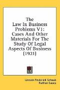 The Law in Business Problems V1: Cases and Other Materials for the Study of Legal Aspects of...