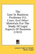 The Law in Business Problems V2: Cases and Other Materials for the Study of Legal Aspects of...