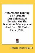 Automobile Driving, Self Taught: An Exhaustive Treatise on the Operation, Management and Car...