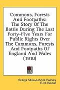Commons, Forests and Footpaths: The Story of the Battle During the Last Forty-Five Years for...