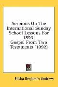 Sermons on the International Sunday School Lessons For 1893: Gospel from Two Testaments (1892)