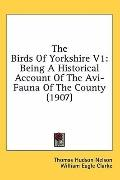 The Birds of Yorkshire V1: Being A Historical Account of the Avi-Fauna of the County (1907)